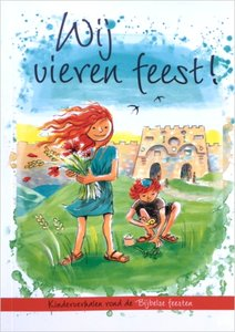 Wij vieren feest! Boekje met kinderverhalen rond de Bijbelse Feesten (Shabbat en de Voorjaarsfeesten)